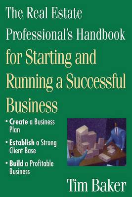 The Real Estate Professional's Handbook: For Starting and Running a Successful Business by Tim Baker