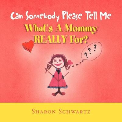 Can Somebody Please Tell Me What's a Mommy Really For? by Sharon Schwartz