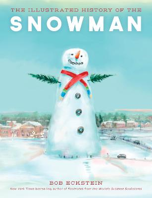 Illustrated History of the Snowman by Bob Eckstein