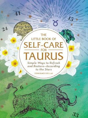 The Little Book of Self-Care for Taurus: Simple Ways to Refresh and Restore-According to the Stars by Constance Stellas