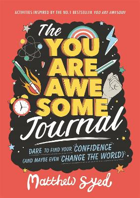 The You Are Awesome Journal: Dare to find your confidence (and maybe even change the world) by Matthew Syed