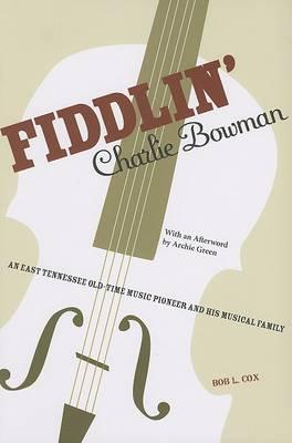 Fiddlin' Charlie Bowman by Bob Cox