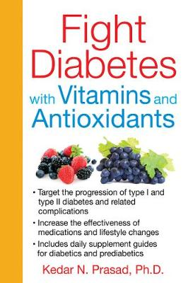 Fight Diabetes with Vitamins and Antioxidants by Kedar N. Prasad