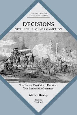 Decisions of the Tullahoma Campaign: The Twenty-Two Critical Decisions That Defined the Operation by Michael Bradley
