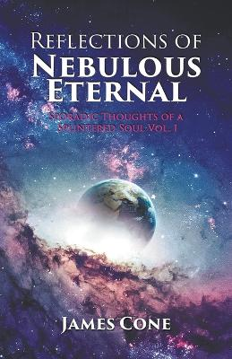 Reflections of Nebulous Eternal by James Cone