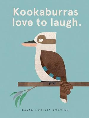 Kookaburras Love to Laugh. by Laura Bunting