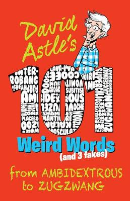 101 Weird Words (and Three Fakes): From Ambidextrous to Zugzwang by David Astle