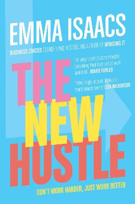 The New Hustle: Don't work harder, just work better by Emma Isaacs