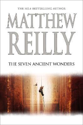 The Seven Ancient Wonders: A Jack West Jr Novel 1 by Matthew Reilly