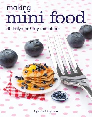 Making Mini Food by Lynn Allingham