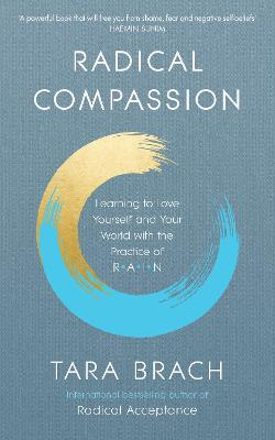 Radical Compassion: Learning to Love Yourself and Your World with the Practice of RAIN book
