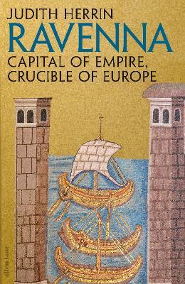Ravenna: Capital of Empire, Crucible of Europe book