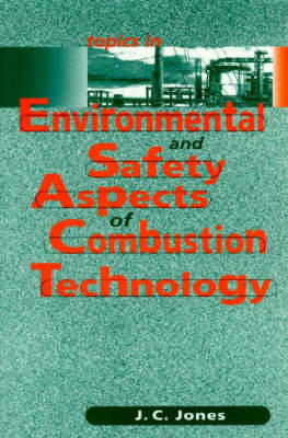 Topics in Environmental and Safety Aspects of Combustion Technology by J.C. Jones