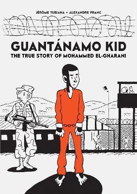 Guantanamo Kid: The True Story of Mohammed El-Gharani by Jerome Tubiana