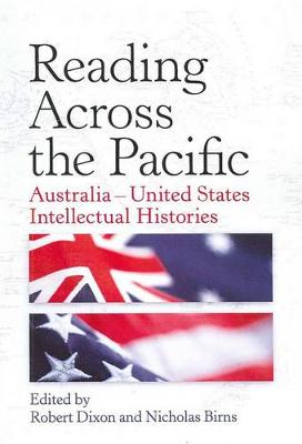 Reading Across the Pacific: Australia-United States Intellectual Histories by Robert Dixon