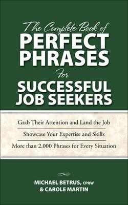 Complete Book of Perfect Phrases for Successful Job Seekers by Michael Betrus