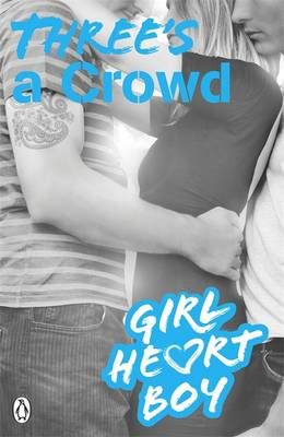 Girl Heart Boy: Three's a Crowd by Ali Cronin