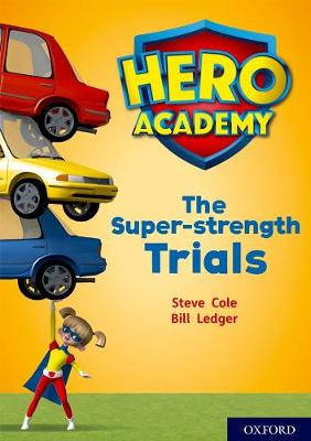 Hero Academy: Oxford Level 10, White Book Band: The Super-strength Trials by Steve Cole