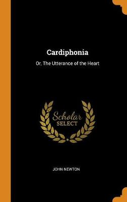 Cardiphonia: Or, the Utterance of the Heart by John Newton