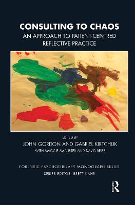 Consulting to Chaos: An Approach to Patient-Centred Reflective Practice by John Gordon