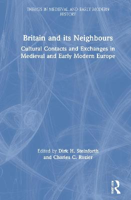 Britain and its Neighbours: Cultural Contacts and Exchanges in Medieval and Early Modern Europe book