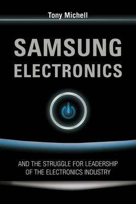 Samsung Electronics: and the Struggle for Leadership of the Electronics Industry book