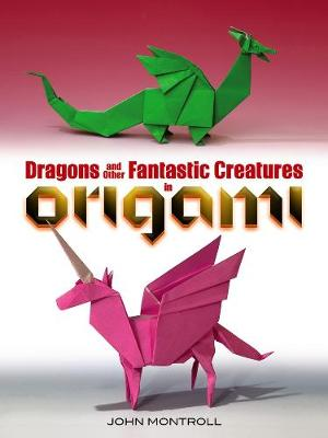 Dragons and Other Fantastic Creatures in Origami by John Montroll