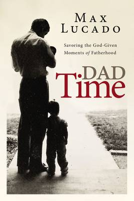 Dad Time by Max Lucado