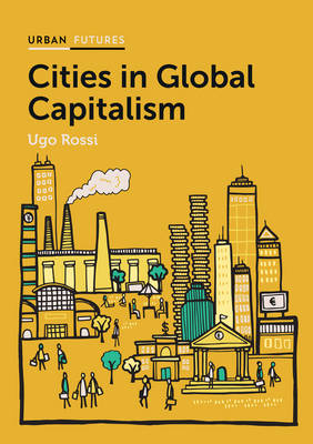 Cities in Global Capitalism by Ugo Rossi