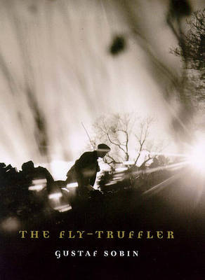 The Fly-truffler by Gustaf Sobin