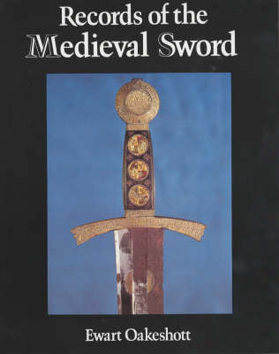 Records of the Medieval Sword by Ewart Oakeshott