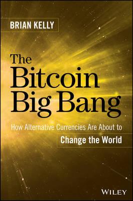 The Bitcoin Big Bang by Brian Kelly