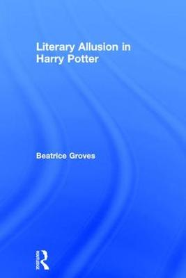 Literary Allusion in Harry Potter by Beatrice Groves