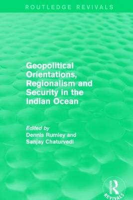 Geopolitical Orientations, Regionalism and Security in the Indian Ocean by Dennis Rumley