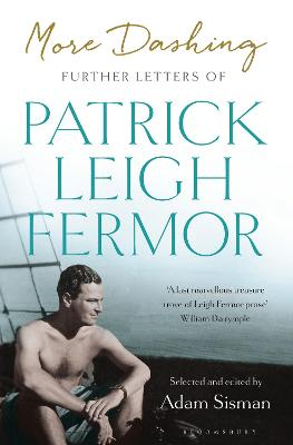 More Dashing: Further Letters of Patrick Leigh Fermor by Patrick Leigh Fermor