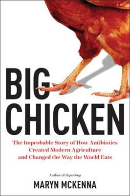 Big Chicken: The Story of How Antibiotics Transformed Modern Farming and Changed the Way the World Eats book