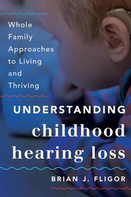 Understanding Childhood Hearing Loss by Brian J. Fligor