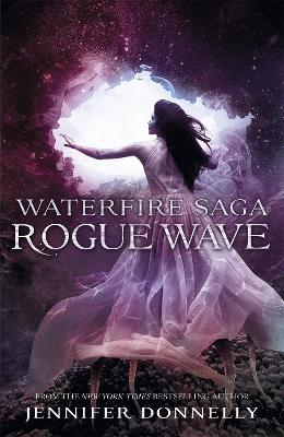 Waterfire Saga: Rogue Wave by Jennifer Donnelly