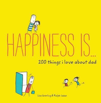 Happiness Is ... 200 Things I Love About Dad by Lisa Swerling