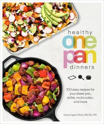 Healthy One Pan Dinners: 100 Easy Recipes for Your Sheet Pan, Skillet, Multicooker and More book