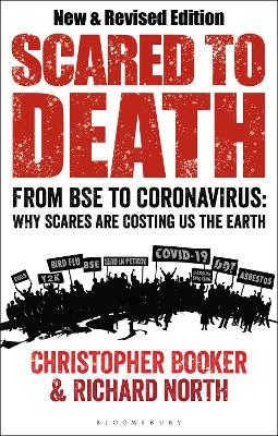 Scared to Death: From BSE to Coronavirus: Why Scares are Costing Us the Earth by Mr Christopher Booker