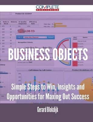 Business Objects - Simple Steps to Win, Insights and Opportunities for Maxing Out Success by Gerard Blokdijk