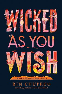 Wicked As You Wish: A Hundred Names for Magic Book 1 by Rin Chupeco
