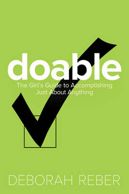Doable: The Girls' Guide to Accomplishing Just About Anything by Deborah Reber