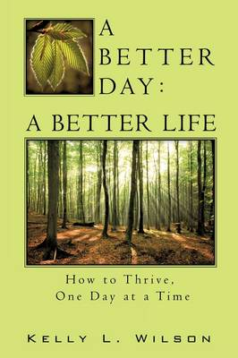 A Better Day - A Better Life by Kelly L Wilson