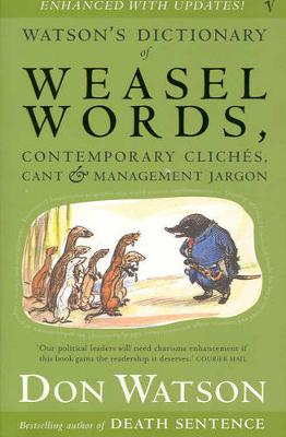 Watson's Dictionary Of Weasel Words by Don Watson