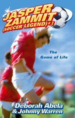 Jasper Zammit Soccer Legend 1: The Game Of Life by Deborah Abela