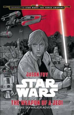 Star Wars: The Weapon of a Jedi:  A Luke Skywalker Adventure by Star Wars