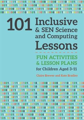 101 Inclusive and SEN Science and Computing Lessons by Claire Brewer