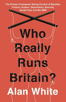 Who Really Runs Britain? by Alan White